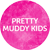 Pretty Muddy Kids